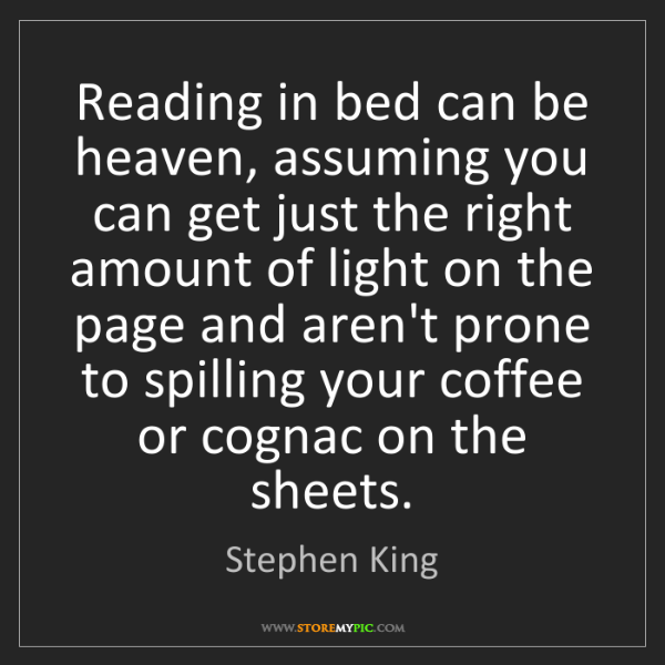 Stephen King: Reading in bed can be heaven, assuming you can get just...