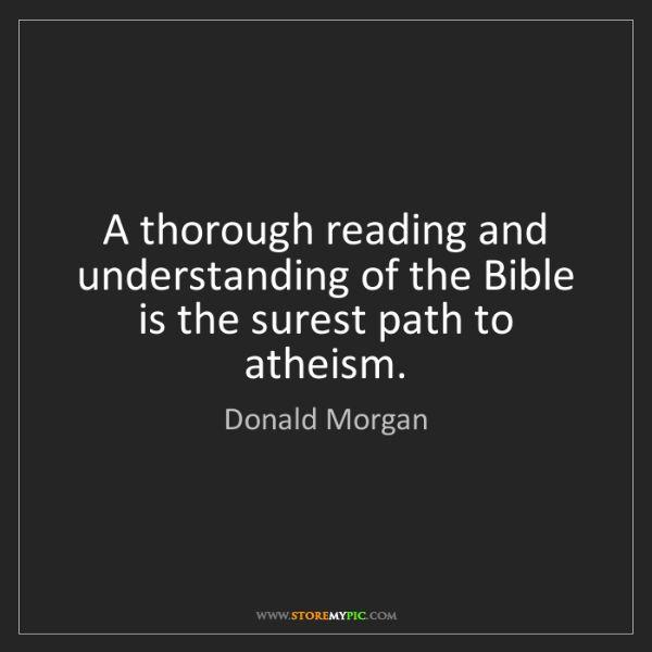 Donald Morgan: A thorough reading and understanding of the Bible is...