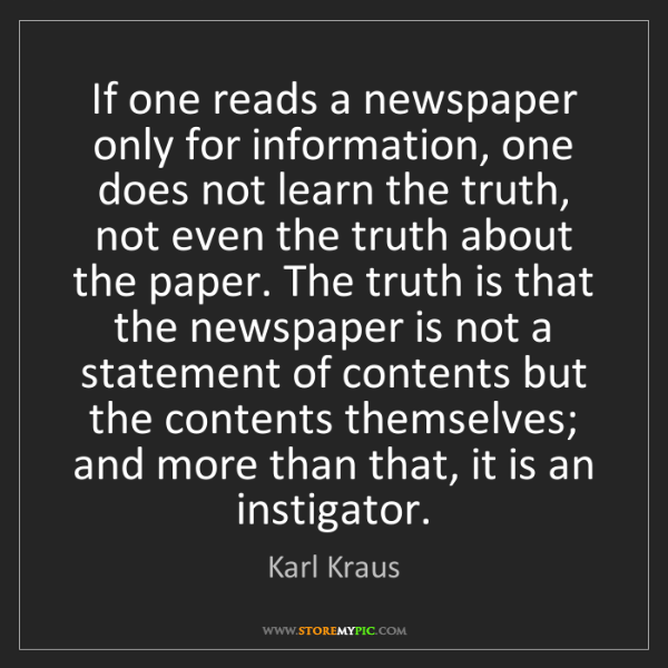 Karl Kraus: If one reads a newspaper only for information, one does...