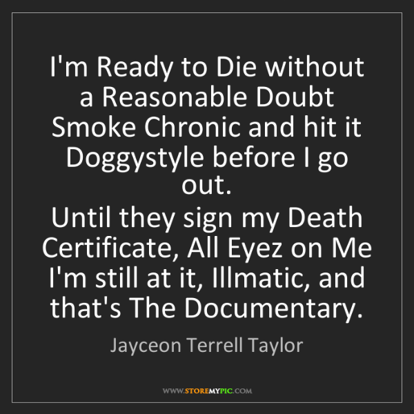 Jayceon Terrell Taylor: I'm Ready to Die without a Reasonable Doubt  Smoke Chronic...