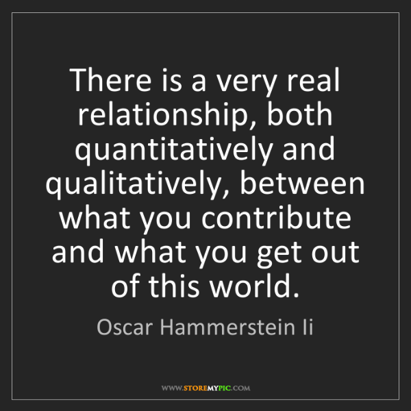 Oscar Hammerstein Ii: There is a very real relationship, both quantitatively...