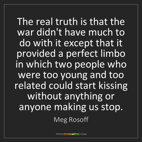 Meg Rosoff: The real truth is that the war didn't have much to do...