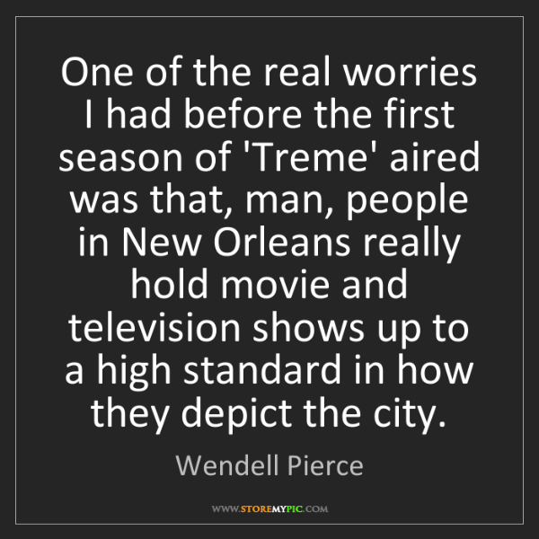 Wendell Pierce: One of the real worries I had before the first season...
