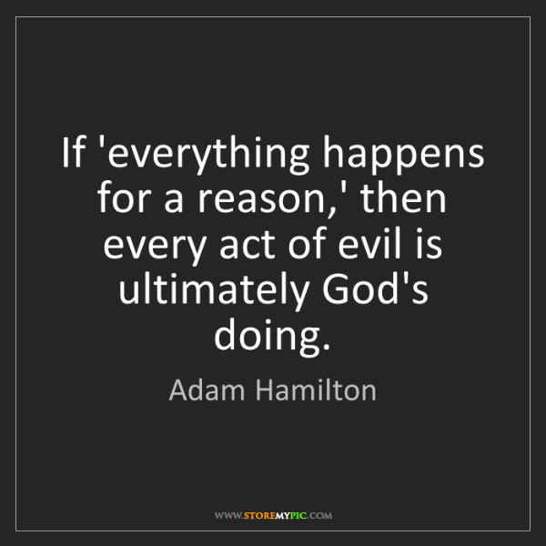 Adam Hamilton: If 'everything happens for a reason,' then every act...