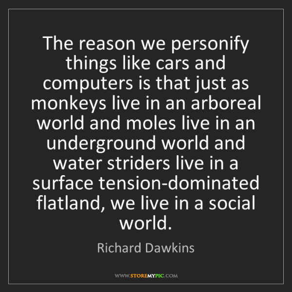 Richard Dawkins: The reason we personify things like cars and computers...