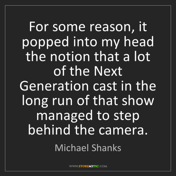 Michael Shanks: For some reason, it popped into my head the notion that...