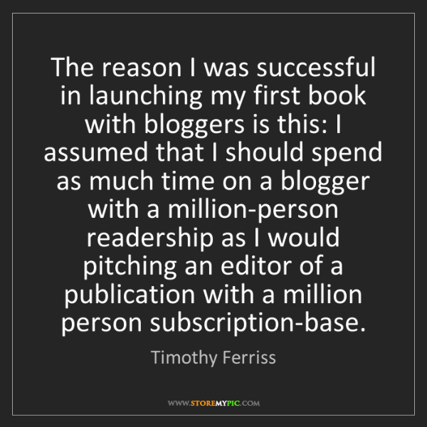 Timothy Ferriss: The reason I was successful in launching my first book...