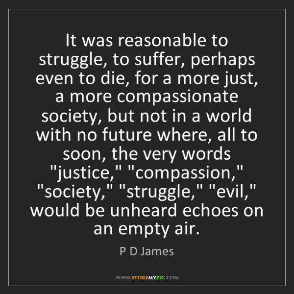 P D James: It was reasonable to struggle, to suffer, perhaps even...