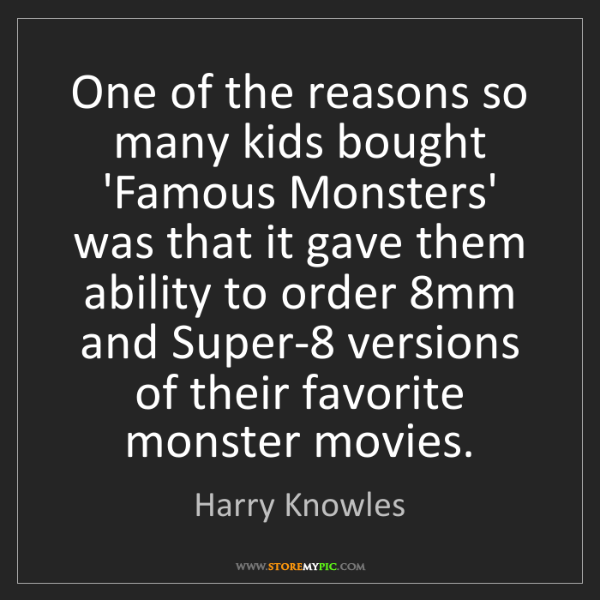Harry Knowles: One of the reasons so many kids bought 'Famous Monsters'...