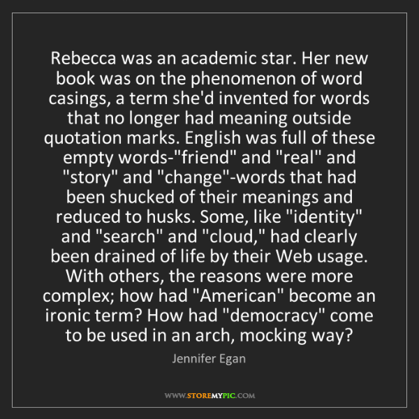 Jennifer Egan: Rebecca was an academic star. Her new book was on the...