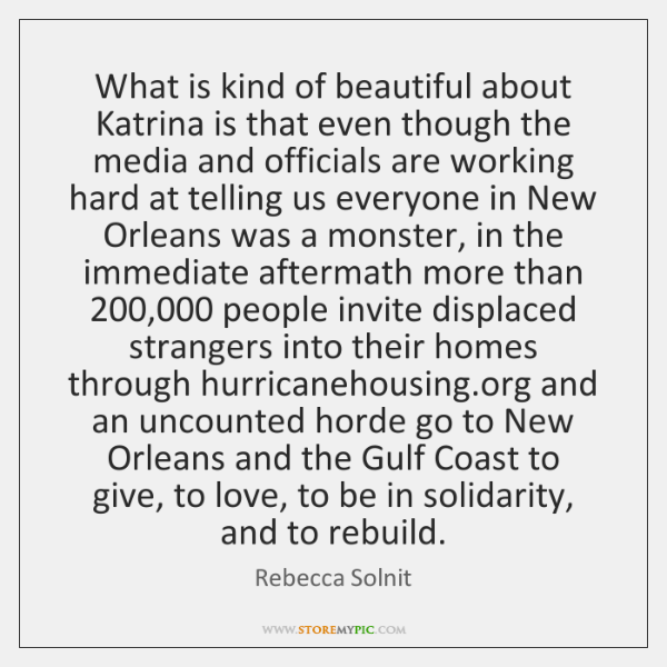 What is kind of beautiful about Katrina is that even though the ...