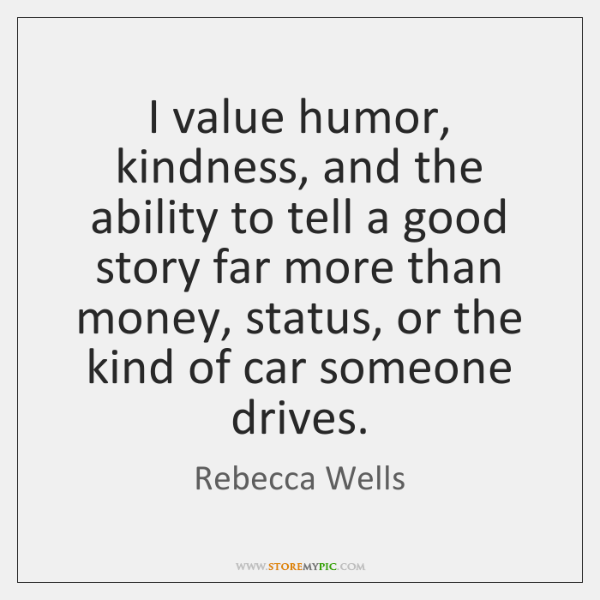 I value humor, kindness, and the ability to tell a good story ...