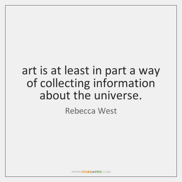 art is at least in part a way of collecting information about ...