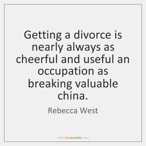 Getting a divorce is nearly always as cheerful and useful an occupation ...