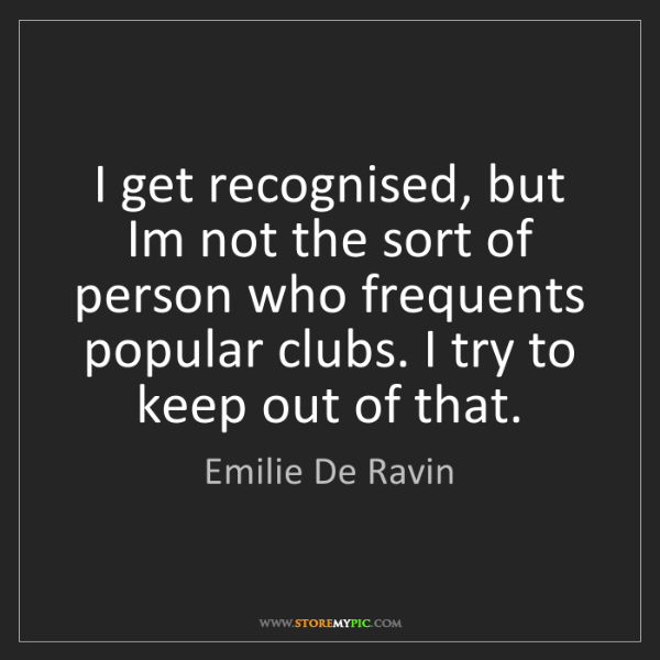 Emilie De Ravin: I get recognised, but Im not the sort of person who frequents...