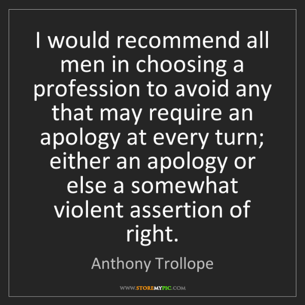 Anthony Trollope: I would recommend all men in choosing a profession to...