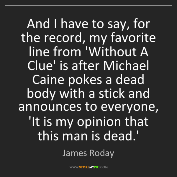 James Roday: And I have to say, for the record, my favorite line from...