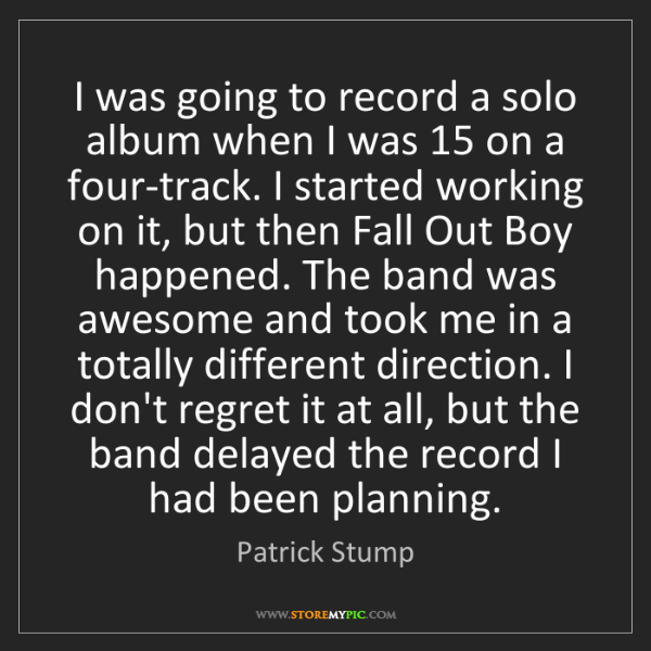 Patrick Stump: I was going to record a solo album when I was 15 on a...
