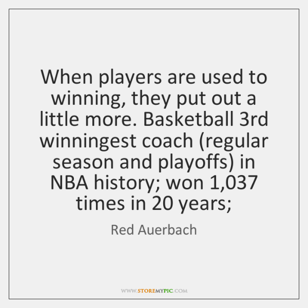 When players are used to winning, they put out a little more. ...