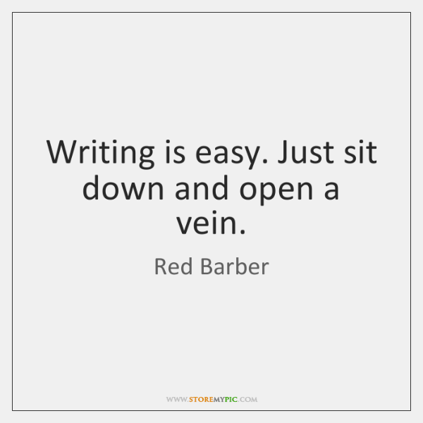 Writing is easy. Just sit down and open a vein.