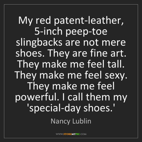 Nancy Lublin: My red patent-leather, 5-inch peep-toe slingbacks are...