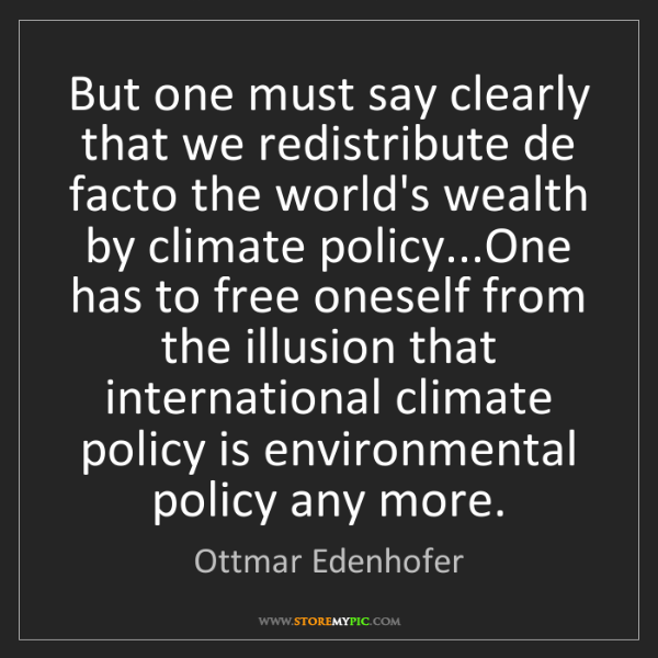 Ottmar Edenhofer: But one must say clearly that we redistribute de facto...