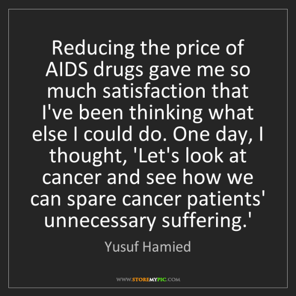 Yusuf Hamied: Reducing the price of AIDS drugs gave me so much satisfaction...