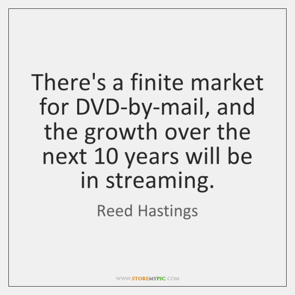 There's a finite market for DVD-by-mail, and the growth over the next 10 ...
