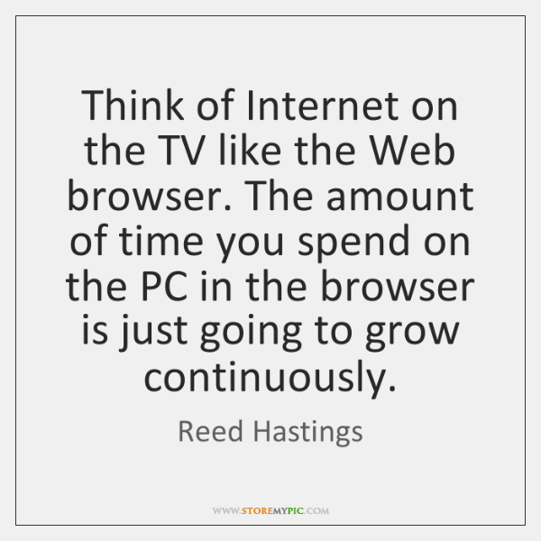 Think of Internet on the TV like the Web browser. The amount ...