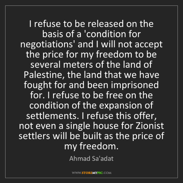 Ahmad Sa'adat: I refuse to be released on the basis of a 'condition...