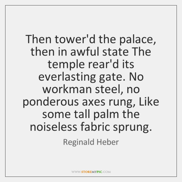 Then tower'd the palace, then in awful state The temple rear'd its ...