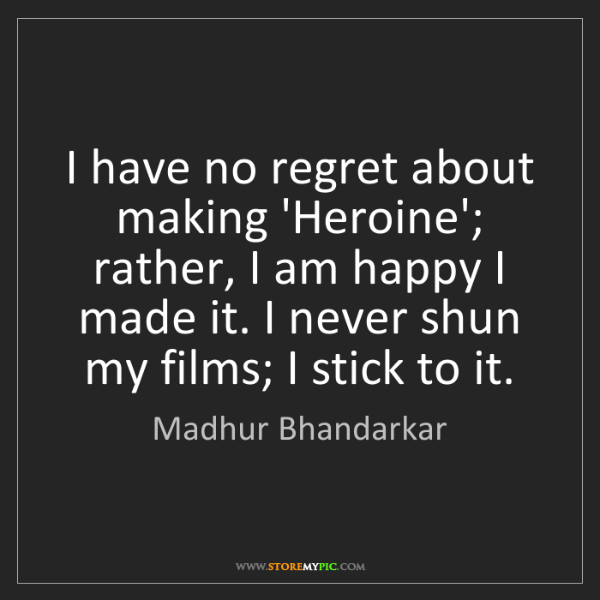Madhur Bhandarkar: I have no regret about making 'Heroine'; rather, I am...