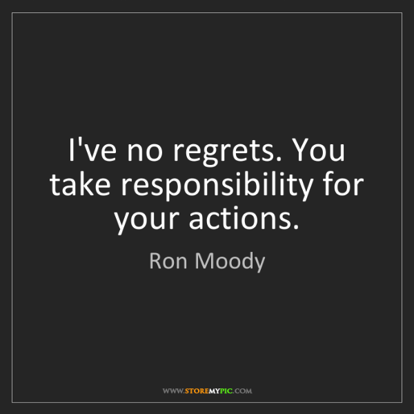 Ron Moody: I've no regrets. You take responsibility for your actions.