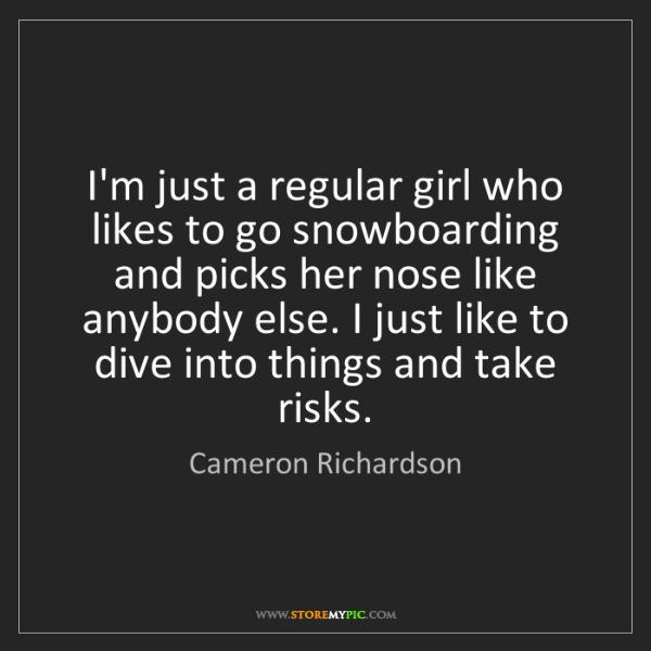 Cameron Richardson: I'm just a regular girl who likes to go snowboarding...