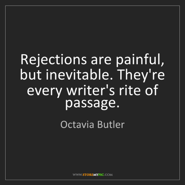 Octavia Butler: Rejections are painful, but inevitable. They're every...