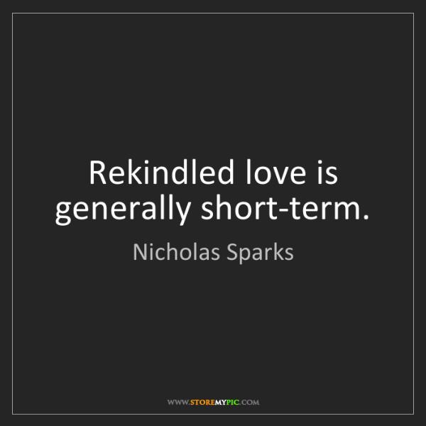 Nicholas Sparks: Rekindled love is generally short-term.