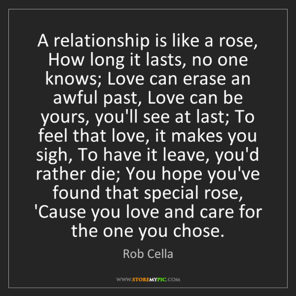 Rob Cella: A relationship is like a rose, How long it lasts, no...