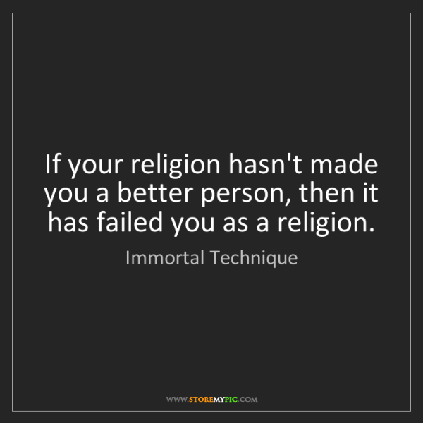 Immortal Technique: If your religion hasn't made you a better person, then...