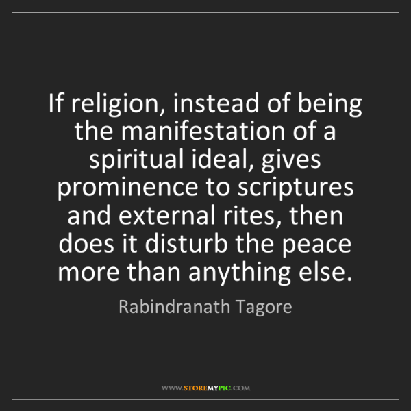 Rabindranath Tagore: If religion, instead of being the manifestation of a...