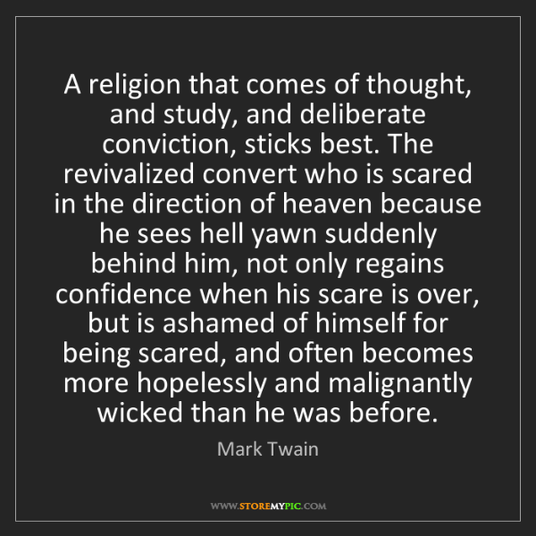 Mark Twain: A religion that comes of thought, and study, and deliberate...