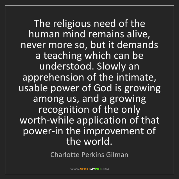 Charlotte Perkins Gilman: The religious need of the human mind remains alive, never...