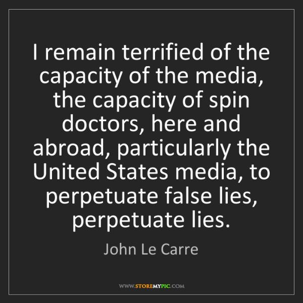 John Le Carre: I remain terrified of the capacity of the media, the...