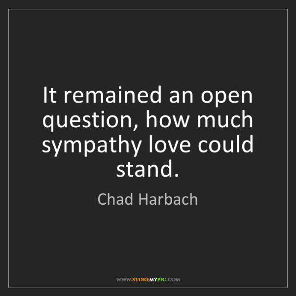 Chad Harbach: It remained an open question, how much sympathy love...