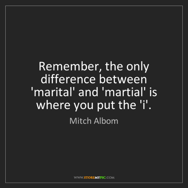 Mitch Albom: Remember, the only difference between 'marital' and 'martial'...