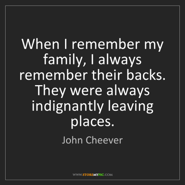 John Cheever: When I remember my family, I always remember their backs....