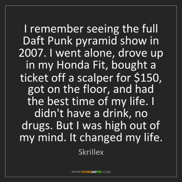 Skrillex: I remember seeing the full Daft Punk pyramid show in...
