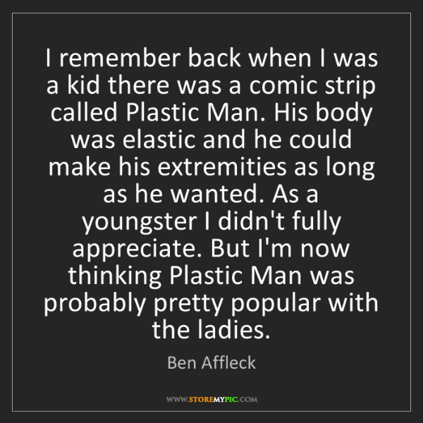 Ben Affleck: I remember back when I was a kid there was a comic strip...