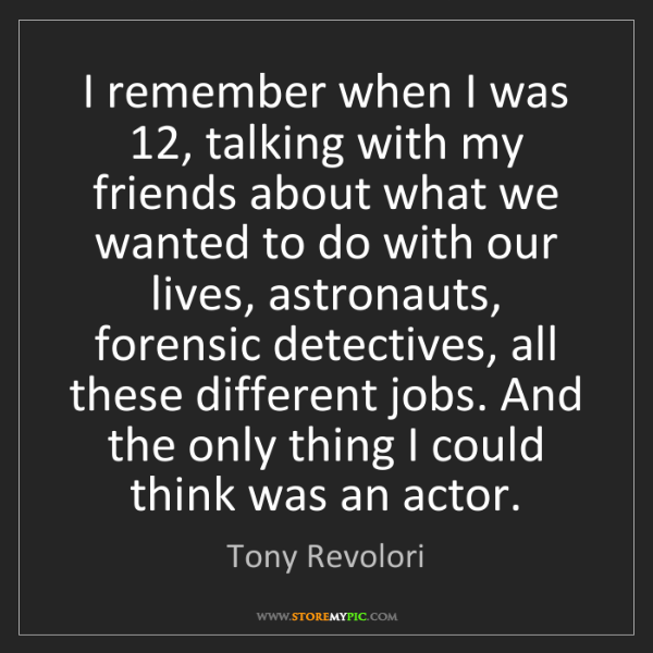Tony Revolori: I remember when I was 12, talking with my friends about...