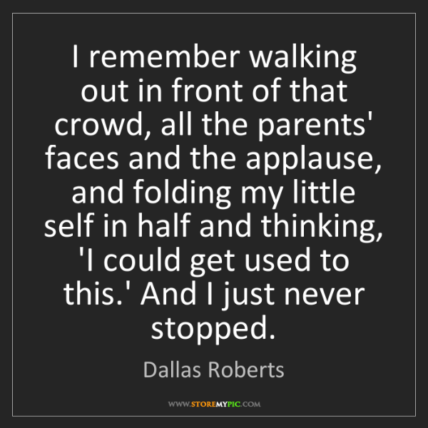 Dallas Roberts: I remember walking out in front of that crowd, all the...