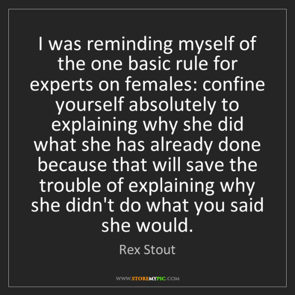Rex Stout: I was reminding myself of the one basic rule for experts...
